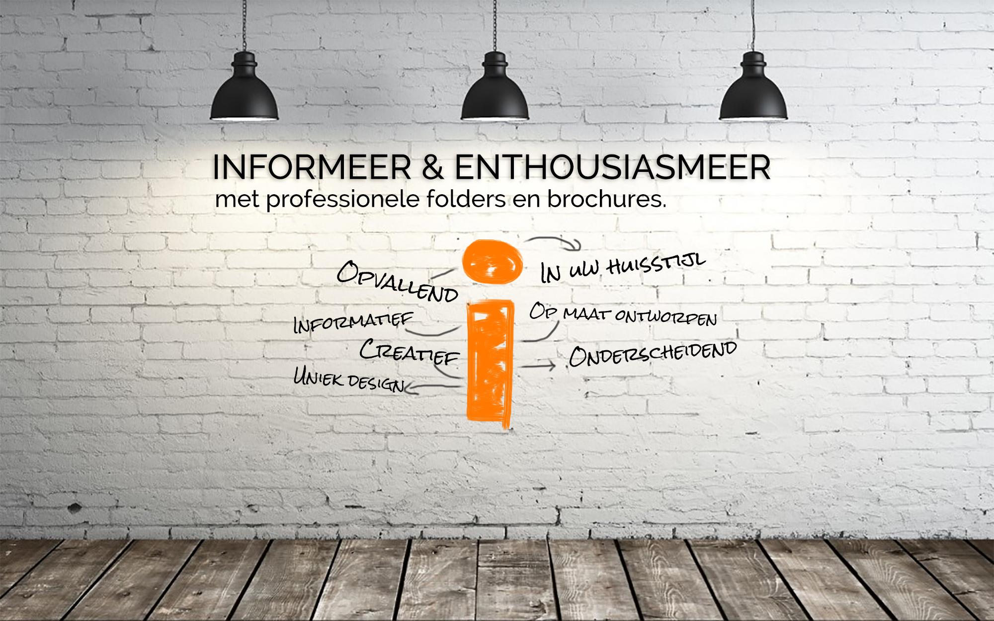 INFORMEER UW DOELGROEP MET EEN BROCHURE OF FOLDER!